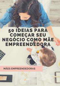 ebook 50 ideias para começar seu negocio como mae empreendedora